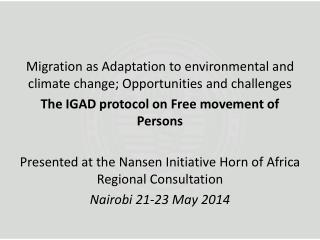 Migration as Adaptation to environmental and climate change; Opportunities and challenges The IGAD protocol on Free mov