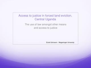 Access to justice in forced land eviction, Central Uganda