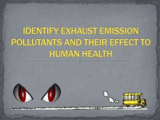 IDENTIFY EXHAUST EMISSION POLLUTANTS AND THEIR EFFECT TO HUMAN HEALTH