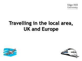 Travelling in the local area, UK and Europe