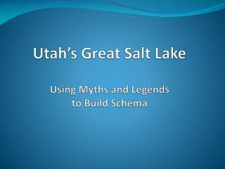 Utah's Great Salt Lake Using Myths and Legends to Build Schema