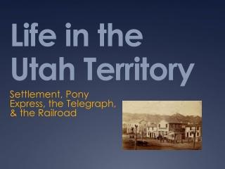 Life in the Utah Territory