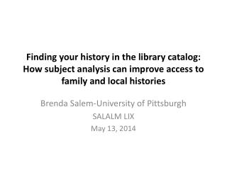 Finding  your history in the library catalog: How subject analysis can improve access to family and local histories