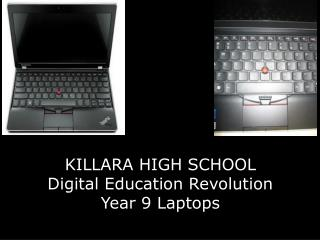 KILLARA HIGH SCHOOL Digital Education Revolution Year 9 Laptops