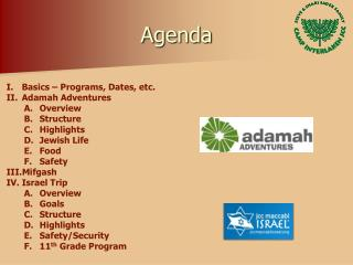 Basics – Programs, Dates, etc. Adamah  Adventures Overview Structure Highlights Jewish Life Food Safety Mifgash Israel
