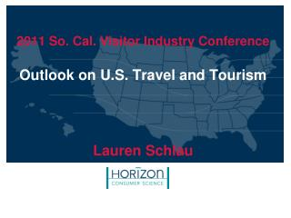2011 So. Cal. Visitor Industry Conference Outlook  on U.S. Travel and Tourism Lauren Schlau
