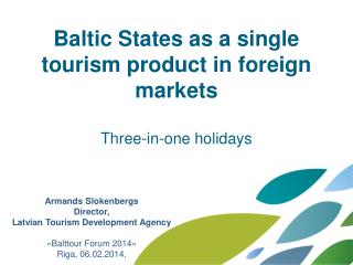 Baltic States as a single tourism product in foreign  markets Three-in-one holidays