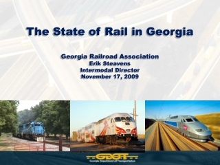 The State of Rail in Georgia Georgia Railroad Association Erik Steavens Intermodal  Director November 17,  2009