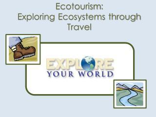 Ecotourism: Exploring Ecosystems through Travel