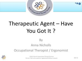 Therapeutic Agent – Have You Got It ?