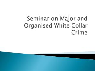 Seminar on Major and Organised White Collar Crime