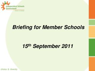 Briefing for Member Schools 15 th  September 2011