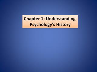 Chapter 1: Understanding  Psychology's History