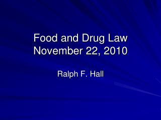 Food and Drug Law November  22 ,  2010