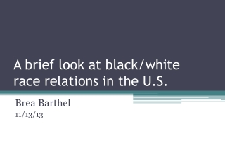 A brief look at black/white  race relations in the U.S.