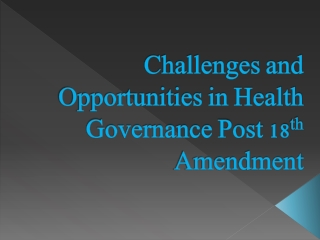 Challenges and Opportunities in Health Governance Post 18 th  Amendment