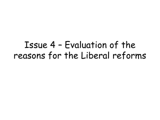 Issue 4 – Evaluation of the reasons for the Liberal reforms