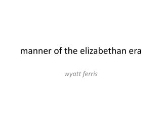 manner of the  elizabethan  era