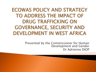 ECOWAS POLICY  AND STRATEGY  TO ADDRESS THE IMPACT OF DRUG TRAFFICKING ON GOVERNANCE, SECURITY AND DEVELOPMENT IN WEST