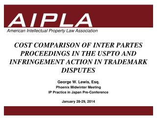 COST COMPARISON OF INTER PARTES PROCEEDINGS IN THE USPTO AND INFRINGEMENT ACTION IN TRADEMARK DISPUTES