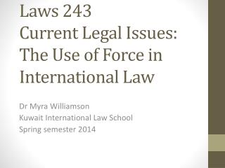 Laws 243 Current Legal  Issues: T he  U se of Force in International  L aw