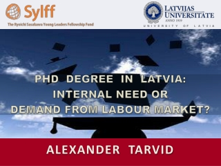 PHD  DEGREE  IN  LATVIA: INTERNAL NEED OR  DEMAND FROM LABOUR MARKET?