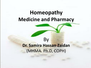 Homeopathy Medicine and Pharmacy By  Dr. Samira Hassan  Zaidan (MHMA.  Ph.D , COPH)