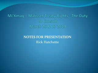Mi'Kmaq  –  Malisset  Treaty Rights - The Duty to Consult  March 26 & 27 2014