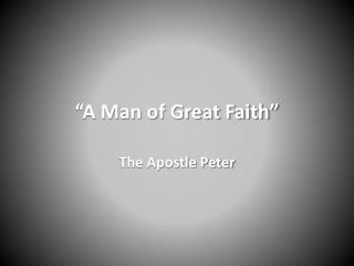 """""""A Man of Great Faith"""""""