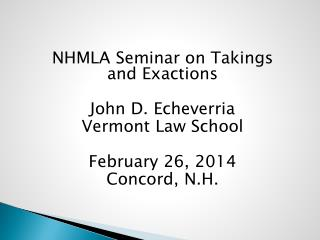 NHMLA  S eminar  on  Takings  and  Exactions John D. Echeverria Vermont Law School February 26, 2014 Concord, N.H.