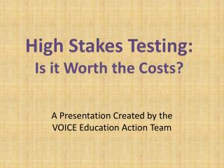 High Stakes Testing: Is it Worth the Costs?