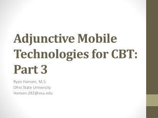 Adjunctive Mobile  Technologies for CBT: Part 3