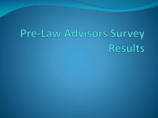 Pre-Law Advisors Survey Results