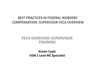 BEST PRACTICES IN FEDERAL WORKERS' COMPENSATION: SUPERVISOR FECA OVERVIEW