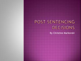 Post Sentencing Decisions