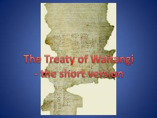 T he Treaty of Waitangi - the short version