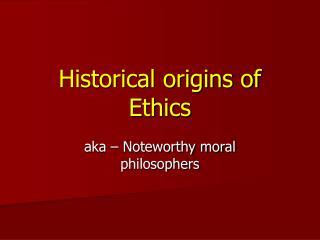 Historical origins of Ethics