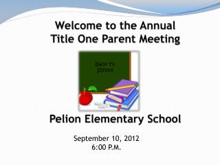 Welcome  to the Annual  Title One Parent  Meeting Pelion  Elementary School