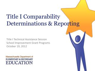 Title I Comparability Determinations & Reporting Title I Technical Assistance Session School Improvement Grant Programs