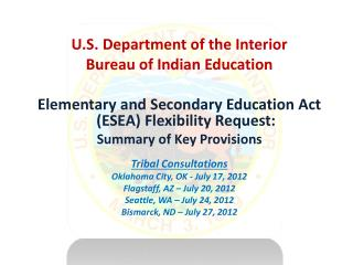 U.S . Department of the Interior Bureau  of Indian Education  Elementary and Secondary Education Act (ESEA) Flexibility