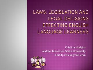 LAWS, LEGISLATION AND LEGAL DECISIONS EFFECTING English language Learners