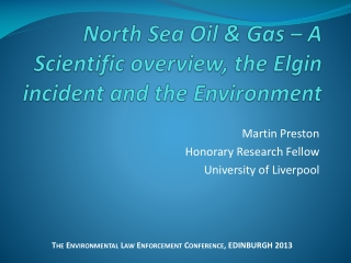 North Sea Oil & Gas – A Scientific overview, the Elgin incident and the Environment