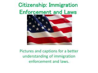 Citizenship: Immigration Enforcement and Laws