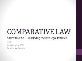 COMPARATIVE LAW Slideshow #2 � Classifying the law, legal  families