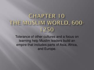 CHAPTER 10 THE MUSLIM WORLD, 600-1250