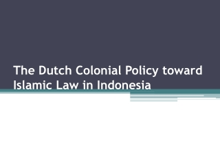 The Dutch Colonial Policy toward Islamic Law in Indonesia