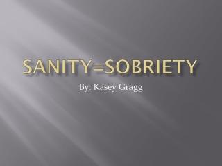 Sanity=Sobriety