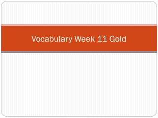 Vocabulary Week 11 Gold
