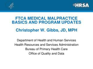 FTCA MEDICAL MALPRACTICE BASICS AND PROGRAM UPDATES Christopher W. Gibbs, JD, MPH