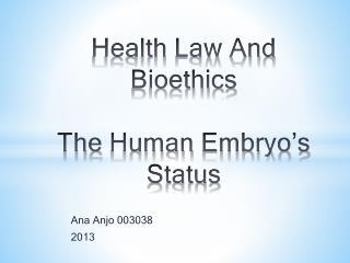 Health Law And Bioethics The Human Embryo's  Status